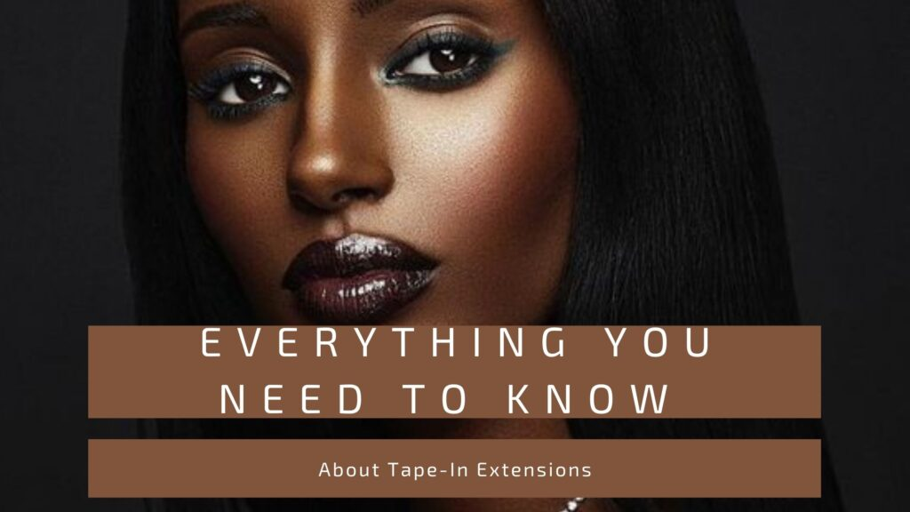 Everything You Need to Know About Tape-In Extensions