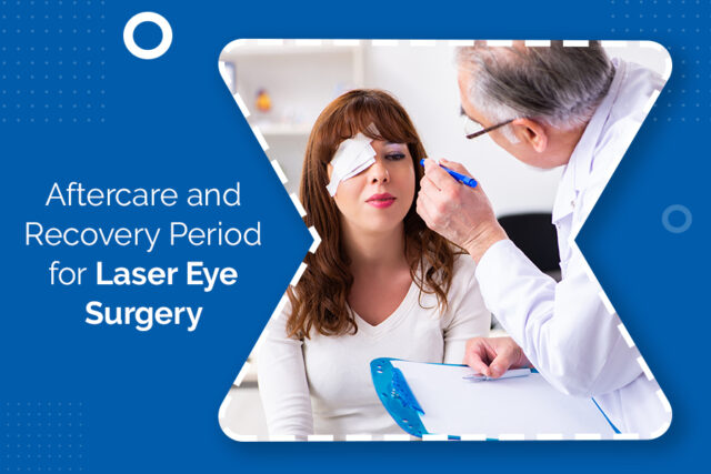 Aftercare and Recovery Period for Laser Eye Surgery